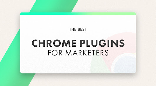 The Ultimate List of Best Chrome Plugins for Marketers