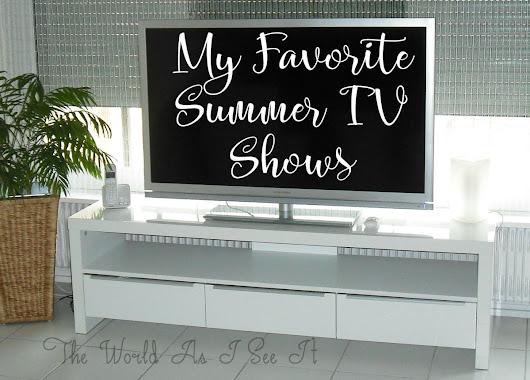 My Favorite Summer TV Shows- Writers Workshop - The World As I See It