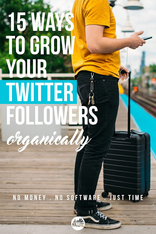 15 Ways to Grow Your Twitter Followers Organically - Hello Nature