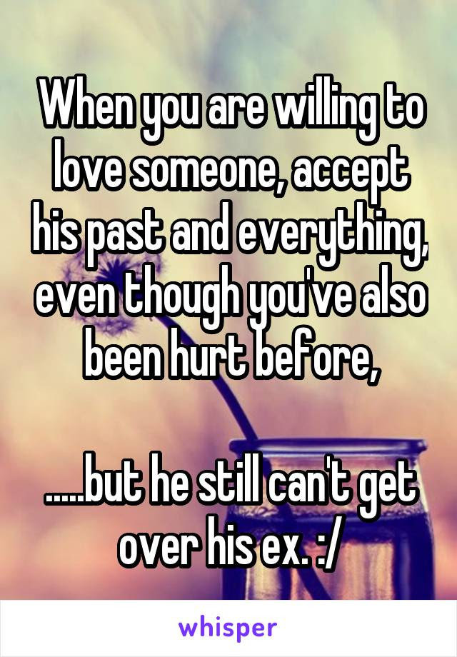 When You Are Willing To Love Someone Accept His Past And Everything