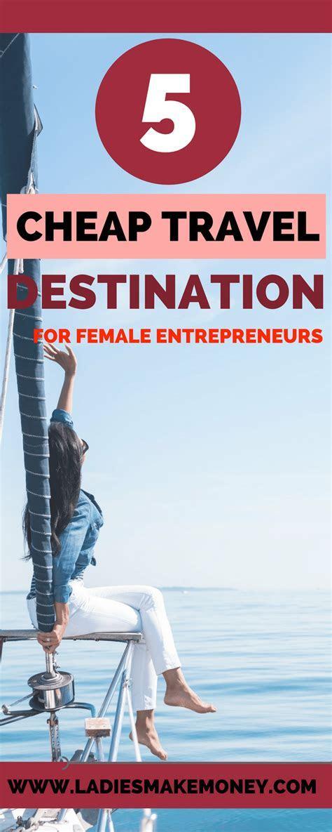 5 Cheap Travel destinations for female entrepreneurs