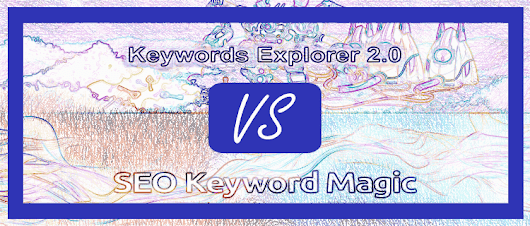 Ahrefs Keywords Explorer vs SEMrush SEO Keyword Magic