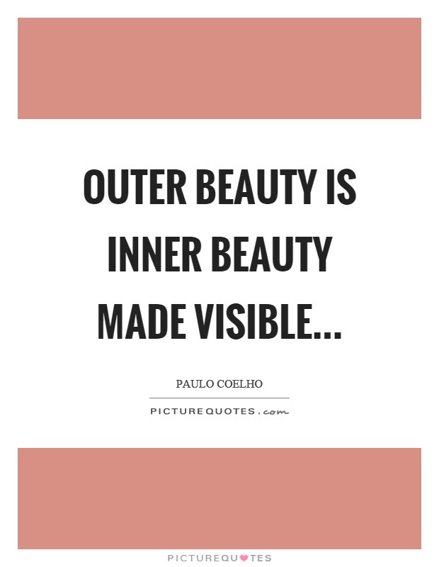 Outer Beauty Is Inner Beauty Made Visible Picture Quotes