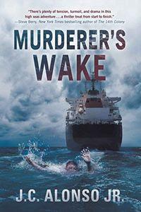 Murderer's Wake by J. C. Alonso Jr.