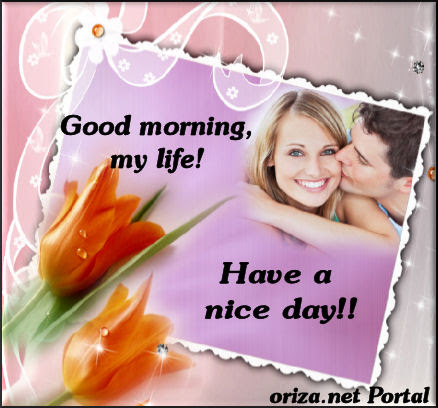 Good Morning My Life Have A Nice Day Orizanet Portal Lovers