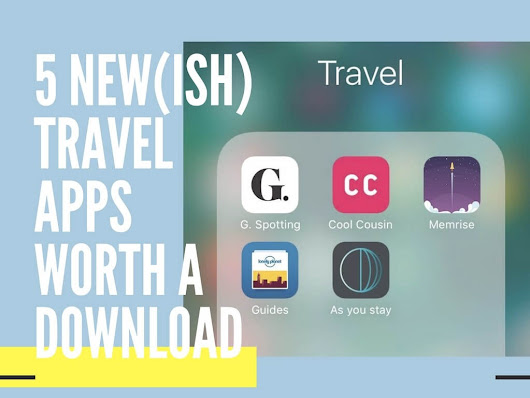 5 NEW(ish) Travel Apps Worth Downloading