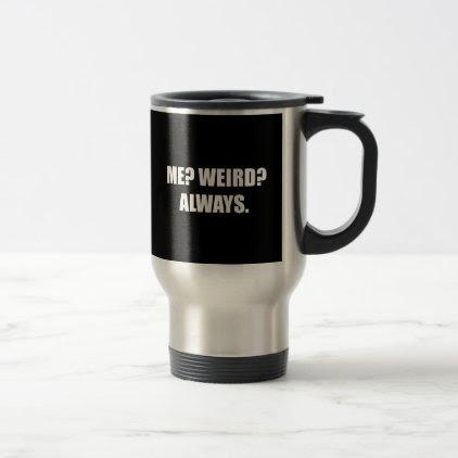 Me Weird Always Travel Mug