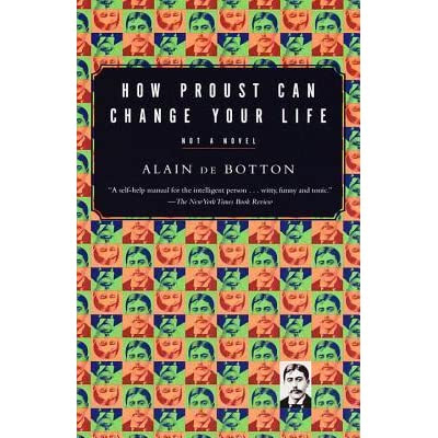 How Proust Can Change Your Life by Alain de Botton — Reviews, Discussion, Bookclubs, Lists