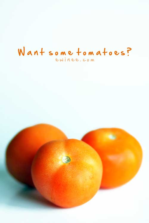 want some tomatoes?