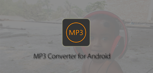 MP3 Converter - A New Music App is on the Google Play | Android Booth