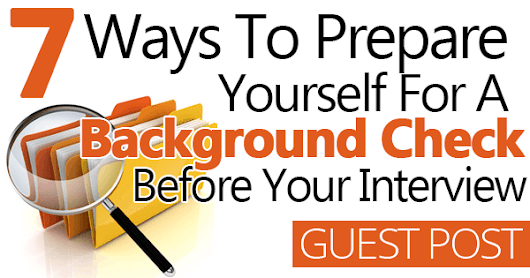 7 Ways to Prepare Yourself for a Background Check Before Your Interview