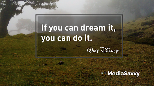If You Can Dream It, You Can Do It | Be Media Savvy