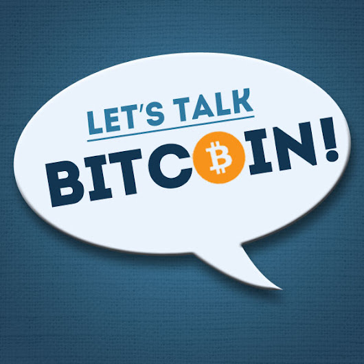 "Let's Talk Bitcoin! • Let's Talk Bitcoin Episode 008 - ""Our Bright..."