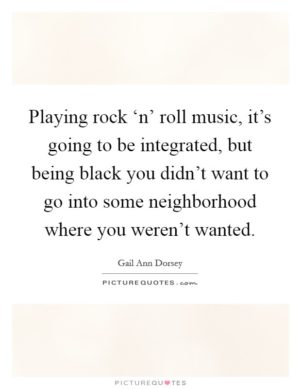 Playing Rock N Roll Music Its Going To Be Integrated
