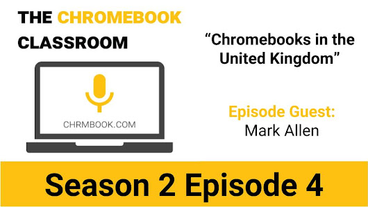The Chromebook Classroom Podcast: Chromebooks in UK Classrooms