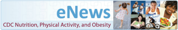 eNews - CDC Nutrition, Physical Activity, and Obesity