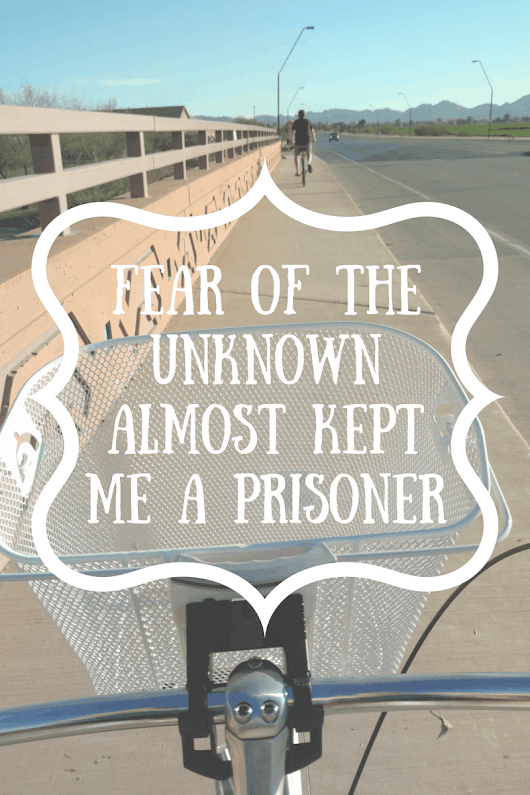 Fear of the unknown almost kept me a prisoner