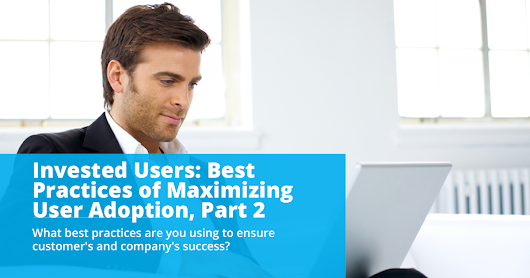 Invested Users: Best Practices of Maximizing User Adoption, Part 2 | NexJ Systems