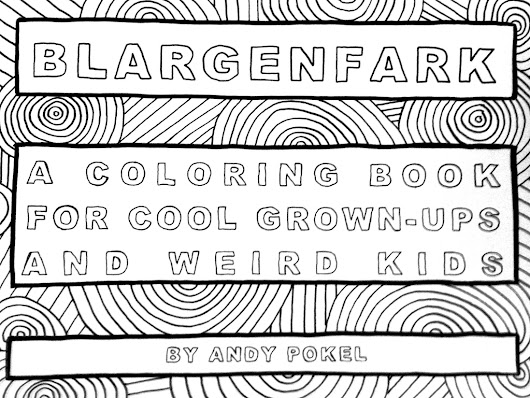 BLARGENFARK! a coloring book for cool grown-ups & weird kids by Andy Pokel — Kickstarter