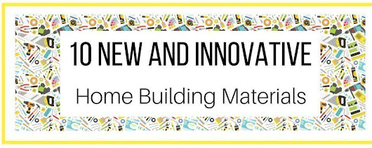 10 New and Innovative Home Building and Design Materials