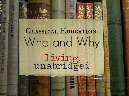 Classical Education: Who and Why - Living Unabridged