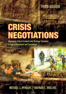 Crisis Negotiations Managing Critical Incidents And Hostage Situations In Law Enforcement And Corrections