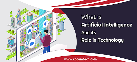 Artificial intelligence and its role in technology- Kadamtech