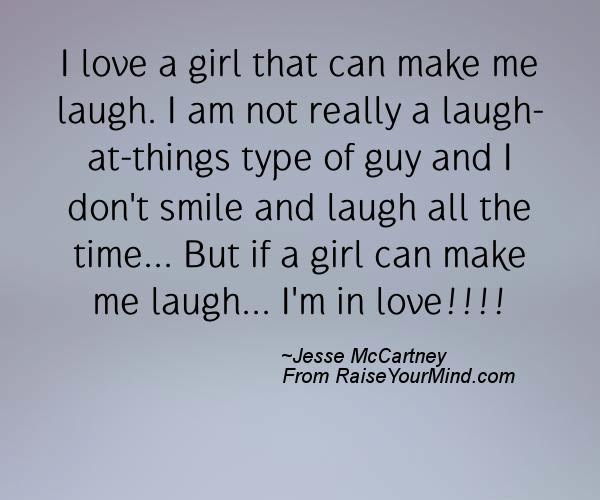 Happiness Quotes I Love A Girl That Can Make Me Laugh I Am Not