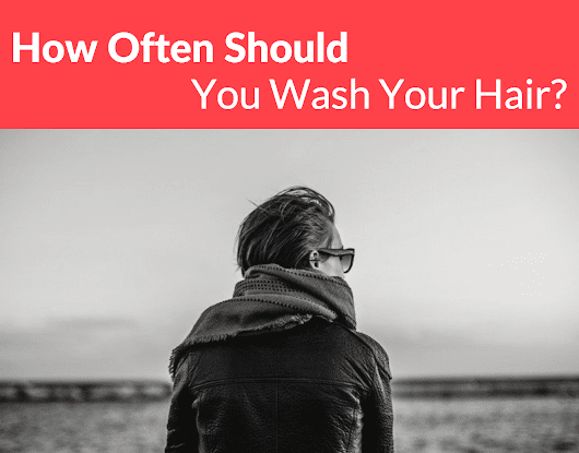 How Often Should You Wash Your Hair? Fact Vs. Myth - Lady and the Blog