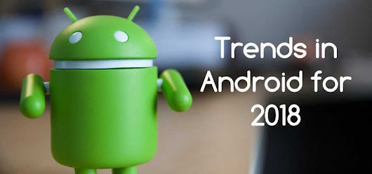 Key Trends in Android for 2018 | TechRounder