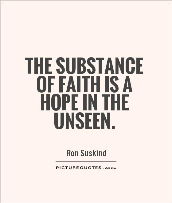 The Substance Of Faith Is A Hope In The Unseen Picture Quotes