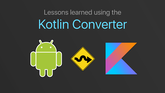 Lessons learned while converting to Kotlin with Android Studio