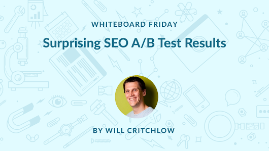 Surprising SEO A/B Test Results - Whiteboard Friday - Moz