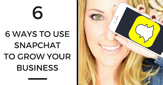 6 Ways To Use Snapchat To Grow Your Business - Digital Bang