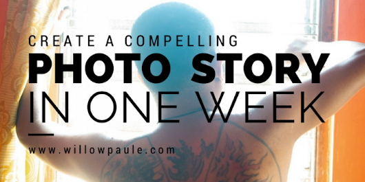 Create A Compelling Photo Story In One Week