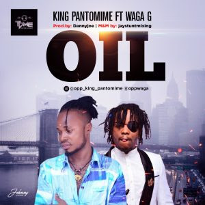 Download Music Mp3:- King Pantomime Ft. Waga G – Oil