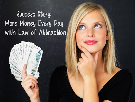 Success Story: More Money Every Day with Law of Attraction
