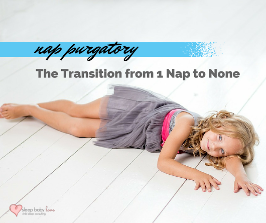 Transition from 1 Nap to No Nap - It's Called Nap Purgatory! - Sleep Baby Love