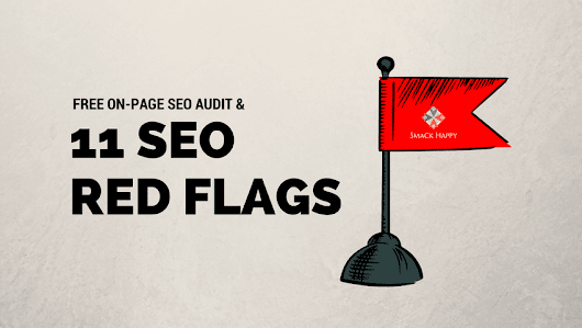 11 SEO Red Flags to Watch Out For [Free On-Page Audit]