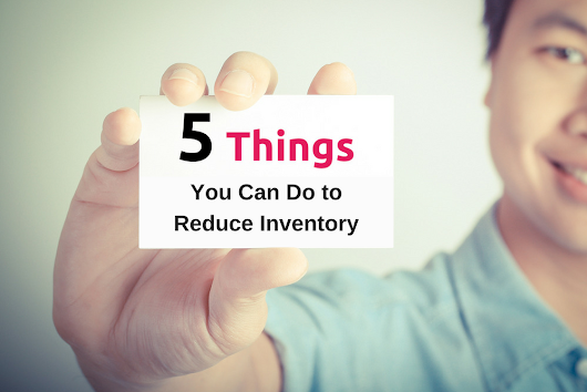 Five Things You Can Do This Week to Reduce Inventory: Part I - Demand Solutions