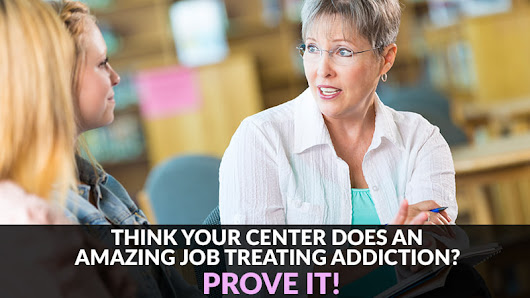 Think Your Center Does an Amazing Job Treating Addiction? Prove It!