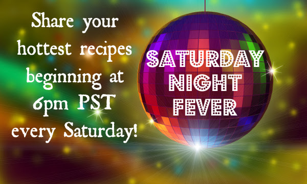 Saturday Night Fever - A Recipe Link Party!