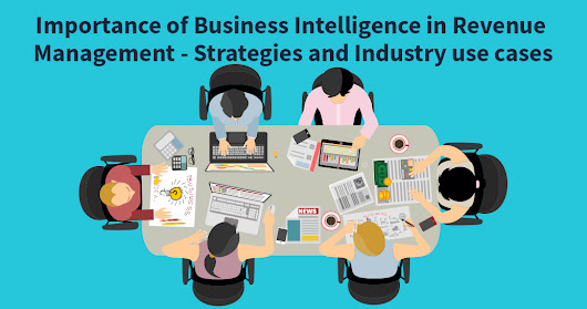 Importance of Business Intelligence in Revenue Management - Strategies & Industry use cases - Softcrylic