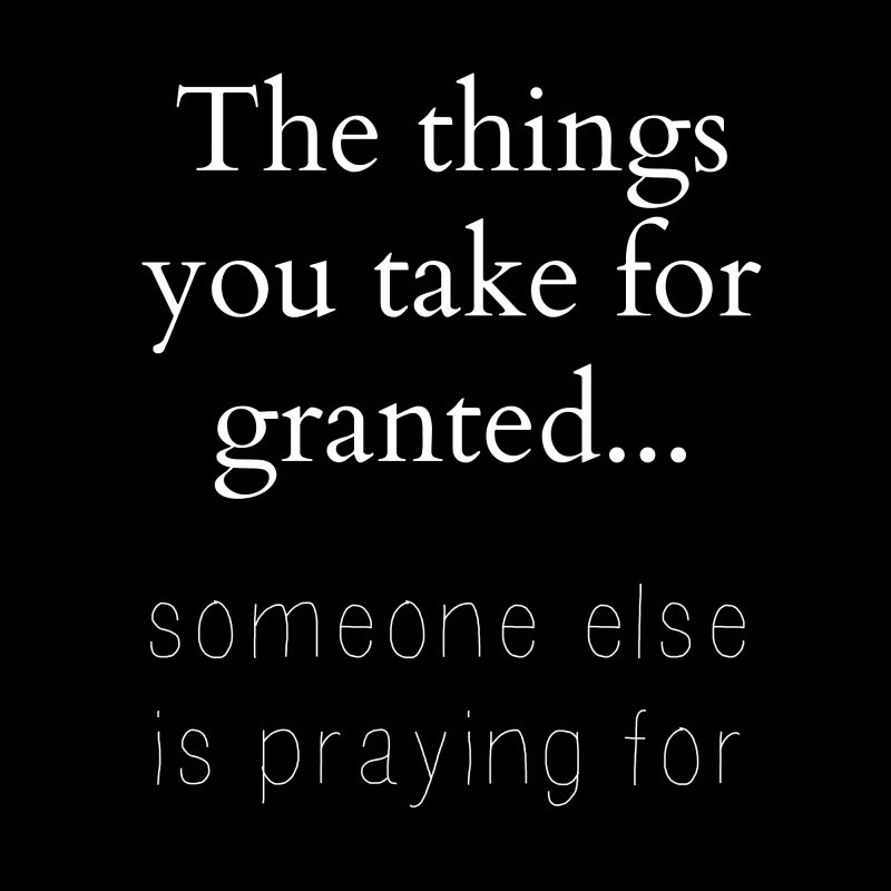Never Take For Granted Quote Quote Number 659932 Picture Quotes