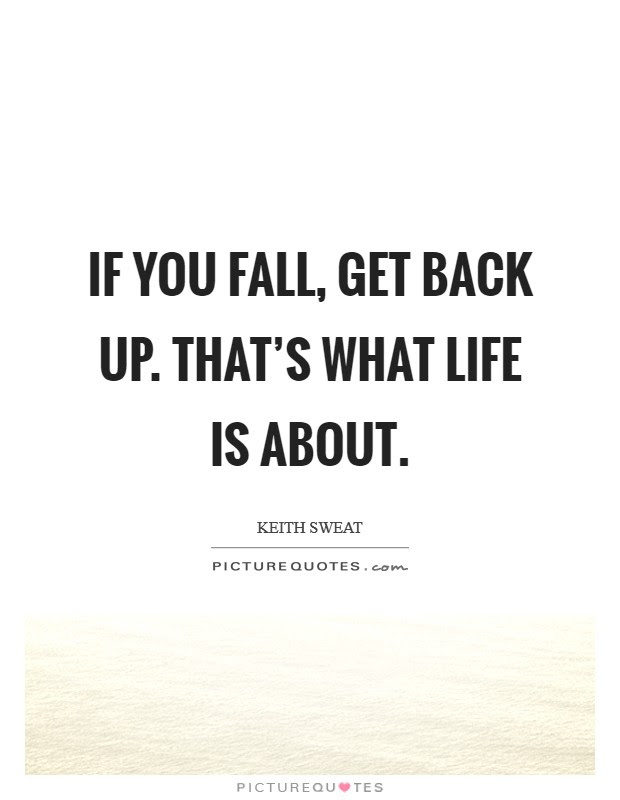 If You Fall Get Back Up Thats What Life Is About Picture Quotes