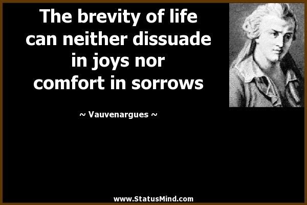 The Brevity Of Life Can Neither Dissuade In Joys Statusmindcom