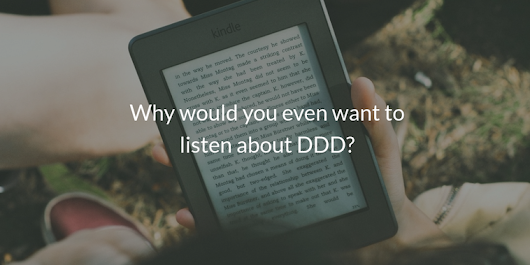Why would you even want to listen about DDD?