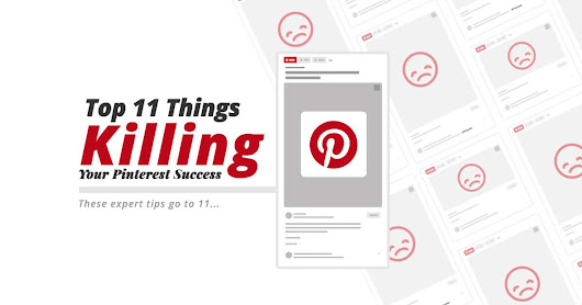 Top 11 Things That Are Killing Your Pinterest Success • Dustn.tv