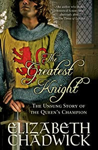 Greatest Knight: The Unsung Story of the Queen's Champion