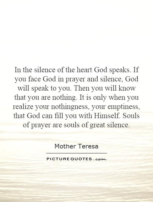In The Silence Of The Heart God Speaks If You Face God In